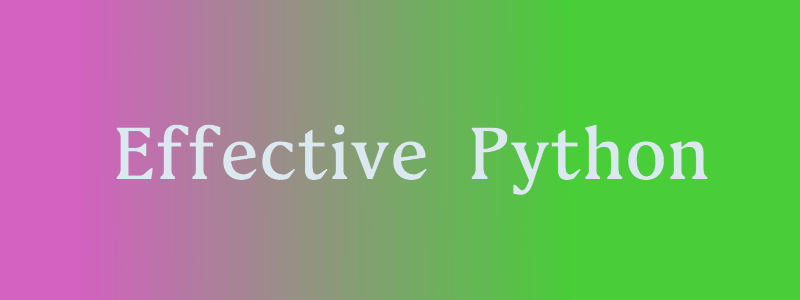 Effective Python 筆記 Huang Wen Chun